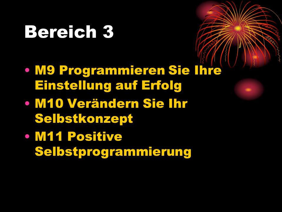 Bereich 3 M9 Programmieren Sie Ihre Einstellung auf Erfolg M10 Verändern Sie Ihr Selbstkonzept M11 Positive Selbstprogrammierung