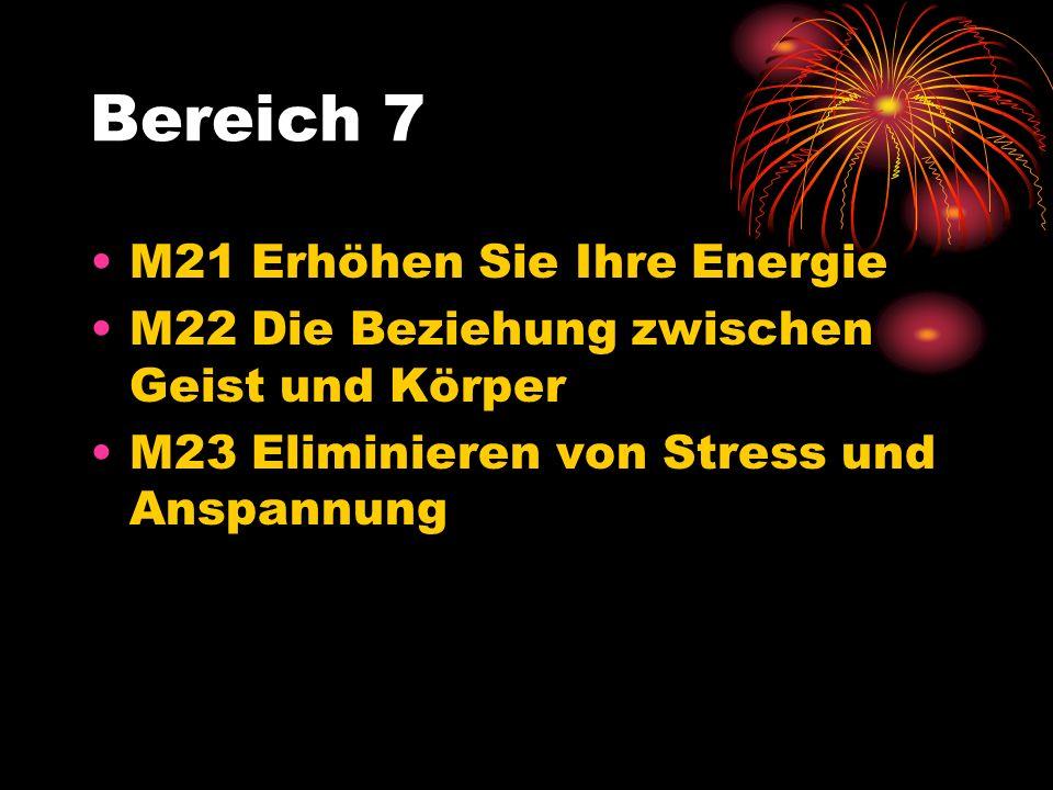 Bereich 7 M21 Erhöhen Sie Ihre Energie M22 Die Beziehung zwischen Geist und Körper M23 Eliminieren von Stress und Anspannung