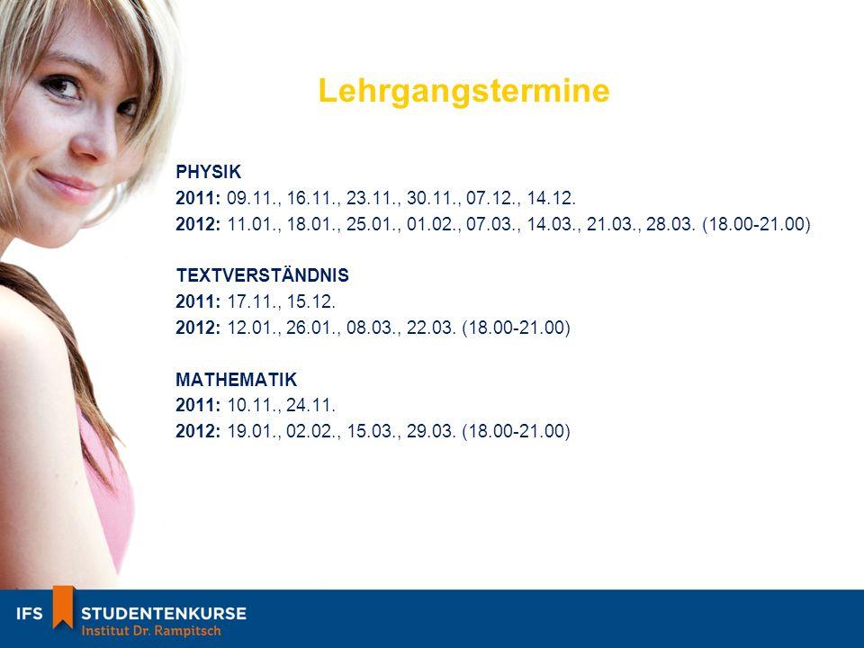 Lehrgangstermine Übungsblöcke Bio1: 23.05., 29.05., 22.06.2012 (18.00-21.00) Bio2: 26.06., 29.06., 03.07.2012 (18.00-21.00) Chemie1: 22.05., 05.06., 19.06.2012 (18.00-21.00) Chemie2: 18.06., 25.06., 02.07.2012 (18.00-21.00) Physik1: 30.05., 06.06., 13.06.2012 (18.00-21.00) Physik2: 20.06., 27.06., 04.07.2012 (18.00-21.00) Testsimulation 1: 14.04.2012 (10.00-13.00) 2: 02.06.2012 (10.00-13.00) 3: 23.06.2012 (10.00-13.00) 4: 30.06.2012 (10.00-13.00)