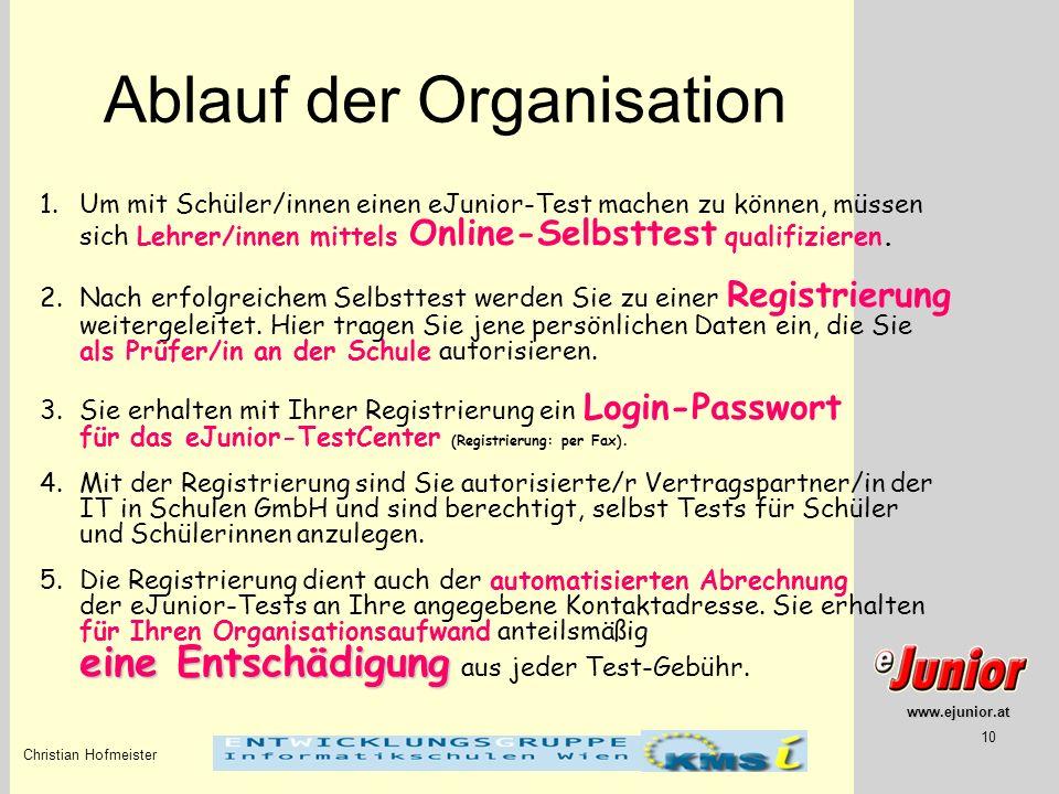 www.ejunior.at Christian Hofmeister 10 Ablauf der Organisation 1.Um mit Schüler/innen einen eJunior-Test machen zu können, müssen sich Lehrer/innen mi