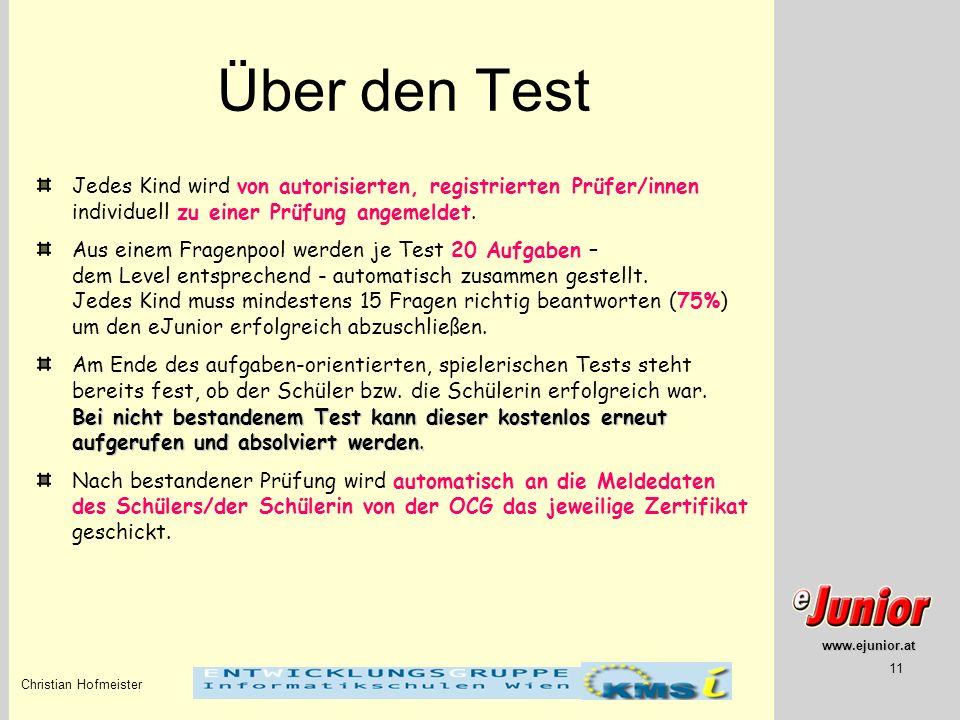 www.ejunior.at Christian Hofmeister 11 Über den Test Jedes Kind wird von autorisierten, registrierten Prüfer/innen individuell zu einer Prüfung angeme