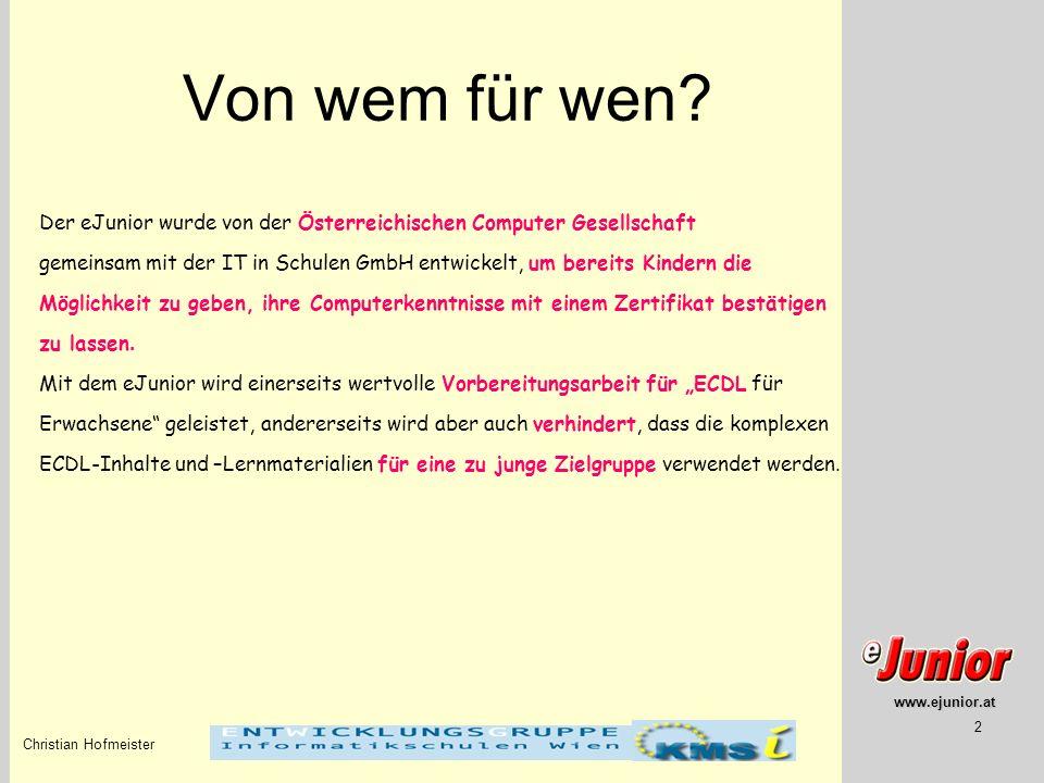 www.ejunior.at Christian Hofmeister 2 Von wem für wen? Der eJunior wurde von der Österreichischen Computer Gesellschaft gemeinsam mit der IT in Schule