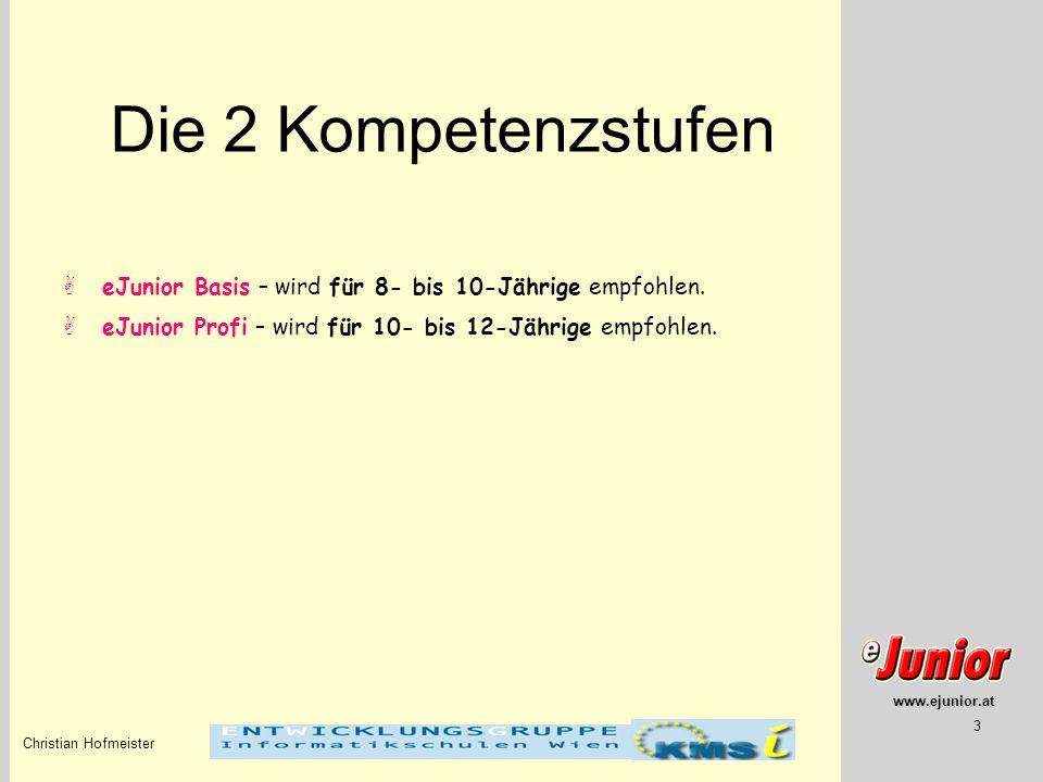 www.ejunior.at Christian Hofmeister 3 Die 2 Kompetenzstufen eJunior Basis – wird für 8- bis 10-Jährige empfohlen. eJunior Profi – wird für 10- bis 12-