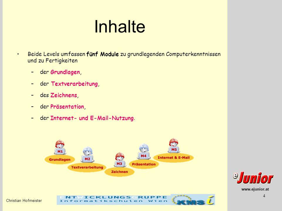 www.ejunior.at Christian Hofmeister 4 Inhalte Beide Levels umfassen fünf Module zu grundlegenden Computerkenntnissen und zu Fertigkeiten –der Grundlag
