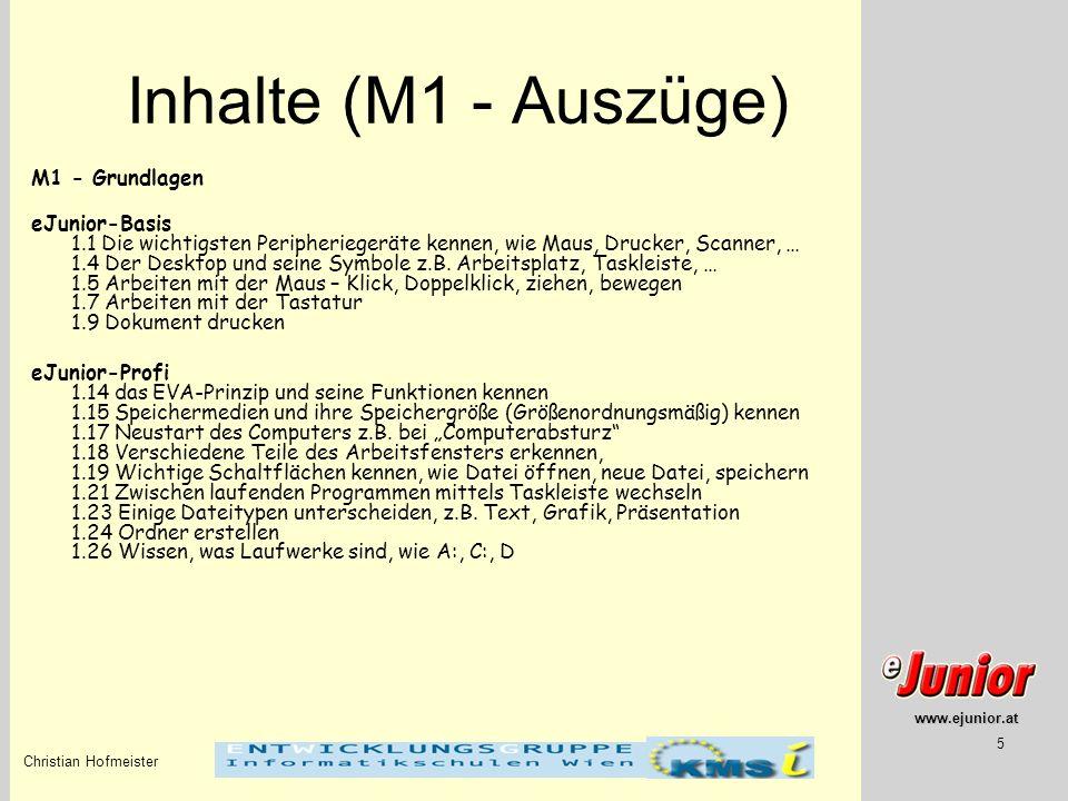www.ejunior.at Christian Hofmeister 5 Inhalte (M1 - Auszüge) M1 - Grundlagen eJunior-Basis 1.1 Die wichtigsten Peripheriegeräte kennen, wie Maus, Druc