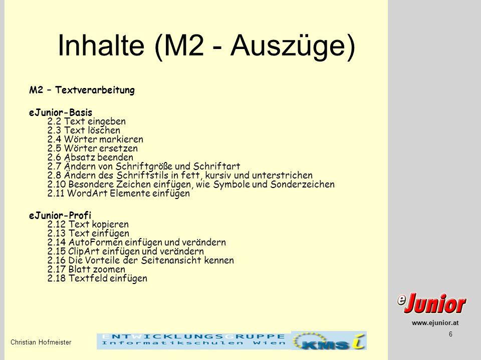 www.ejunior.at Christian Hofmeister 6 Inhalte (M2 - Auszüge) M2 – Textverarbeitung eJunior-Basis 2.2 Text eingeben 2.3 Text löschen 2.4 Wörter markier