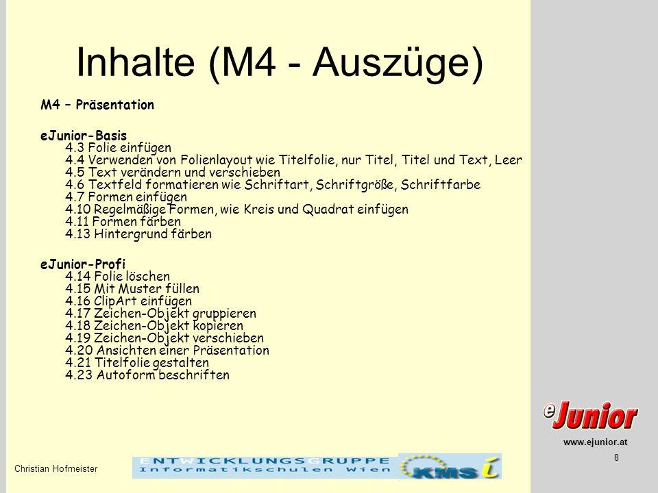 www.ejunior.at Christian Hofmeister 8 Inhalte (M4 - Auszüge) M4 – Präsentation eJunior-Basis 4.3 Folie einfügen 4.4 Verwenden von Folienlayout wie Tit