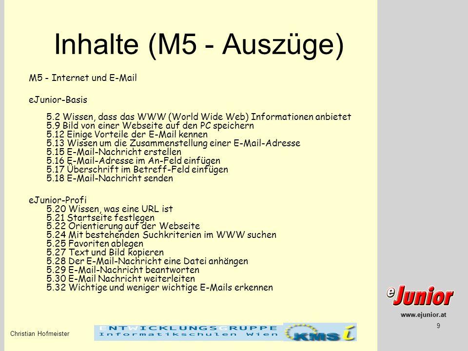 www.ejunior.at Christian Hofmeister 9 Inhalte (M5 - Auszüge) M5 - Internet und E-Mail eJunior-Basis 5.2 Wissen, dass das WWW (World Wide Web) Informat