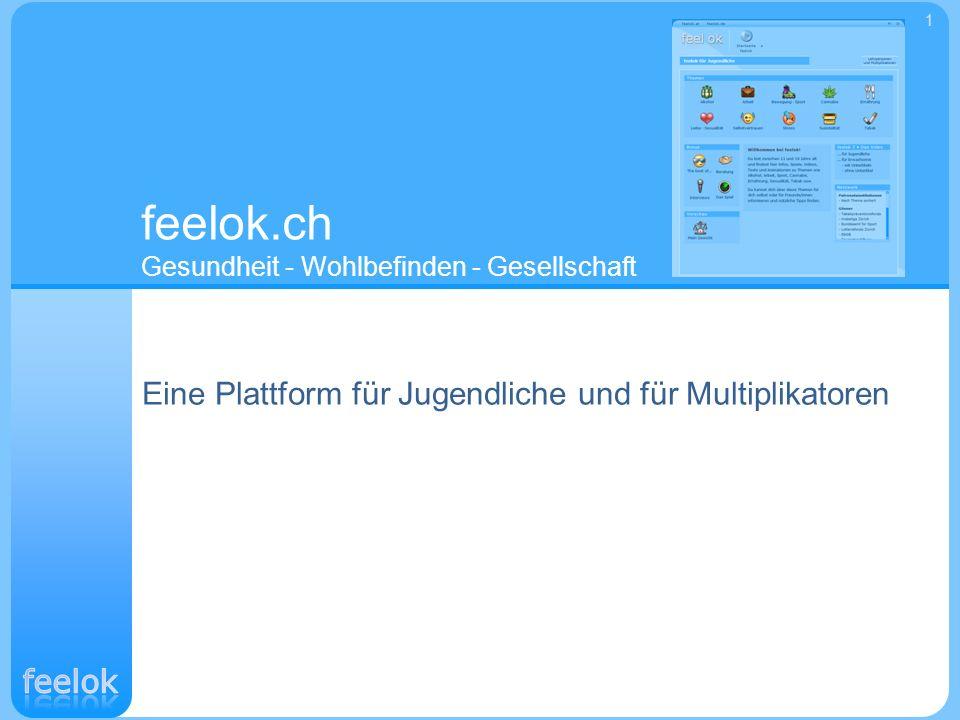 Eine Plattform für Jugendliche und für Multiplikatoren feelok.ch Gesundheit - Wohlbefinden - Gesellschaft 1