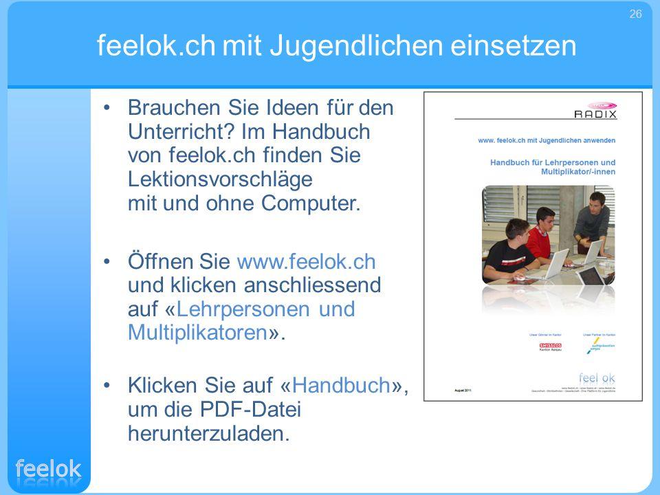 Brauchen Sie Ideen für den Unterricht? Im Handbuch von feelok.ch finden Sie Lektionsvorschläge mit und ohne Computer. Öffnen Sie www.feelok.ch und kli