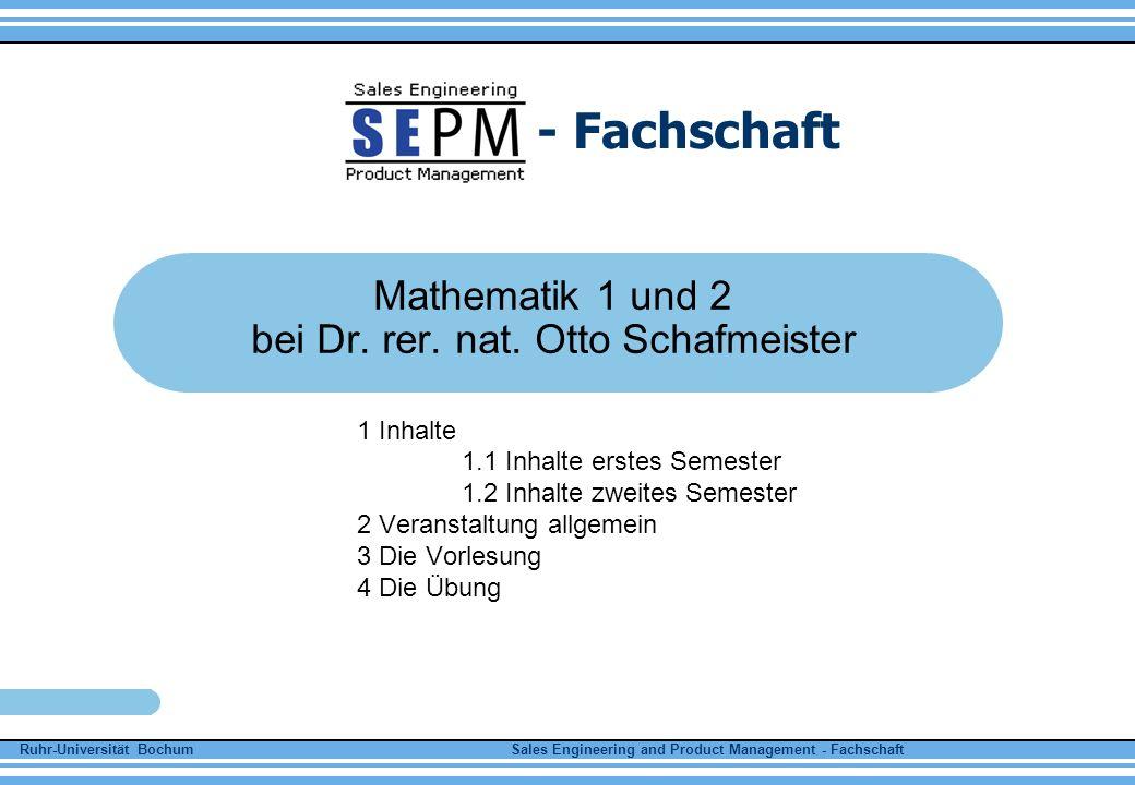 Ruhr-Universität Bochum Sales Engineering and Product Management - Fachschaft - Fachschaft 1.1 Inhalte erstes Semester Mengenlehre Folgen und Reihen Differenzialrechnung 1.