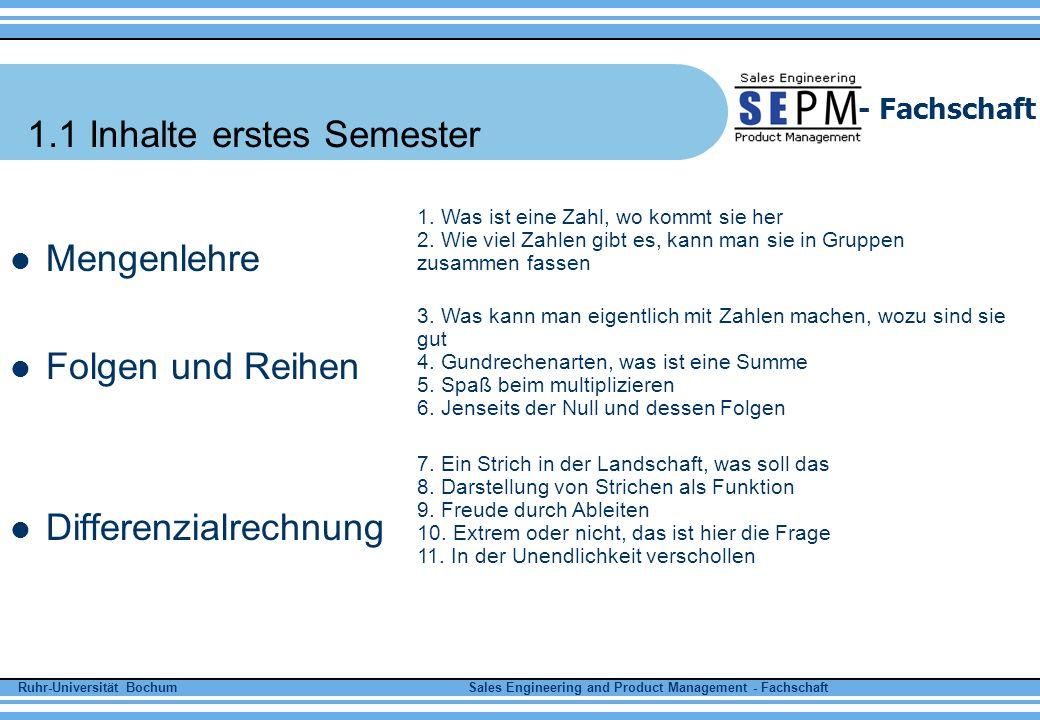 Ruhr-Universität Bochum Sales Engineering and Product Management - Fachschaft - Fachschaft 1.2 Inhalte zweites Semester Integralrechnung Differenzialrechnung 1.