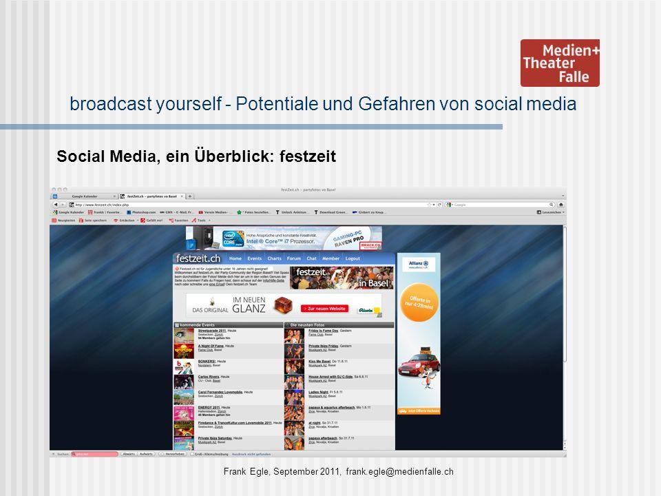broadcast yourself - Potentiale und Gefahren von social media Social Media, ein Überblick: festzeit Frank Egle, September 2011, frank.egle@medienfalle