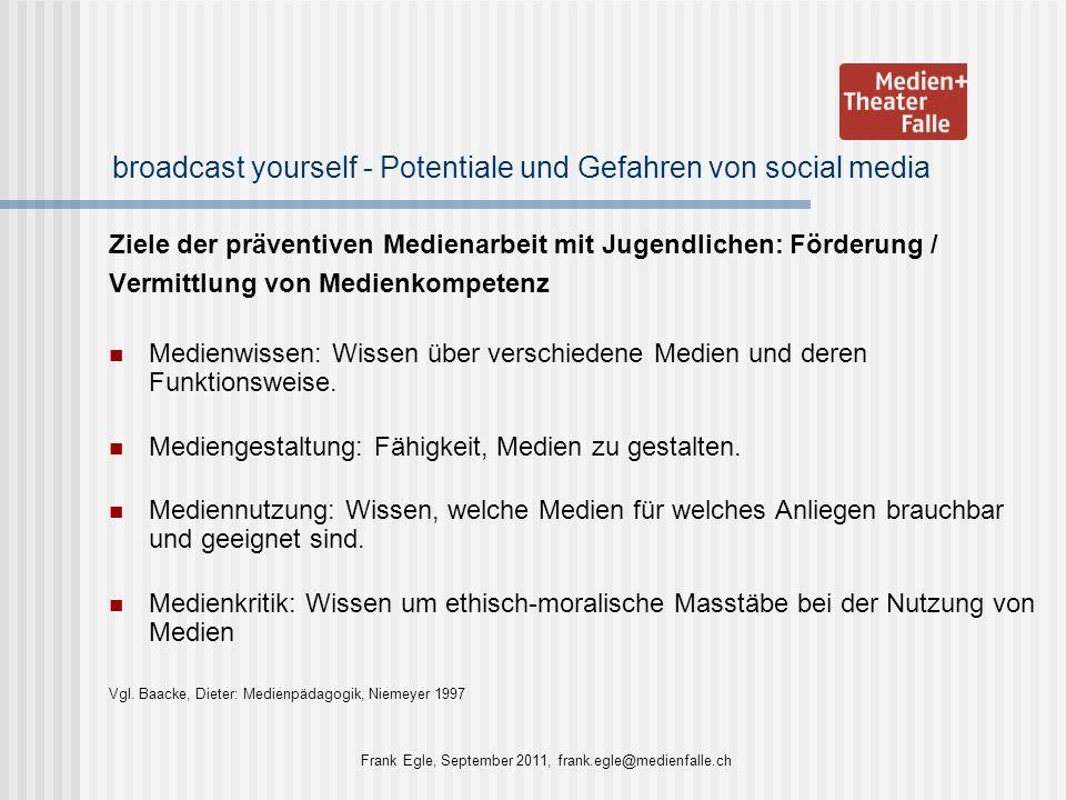 broadcast yourself - Potentiale und Gefahren von social media Ziele der präventiven Medienarbeit mit Jugendlichen: Förderung / Vermittlung von Medienk