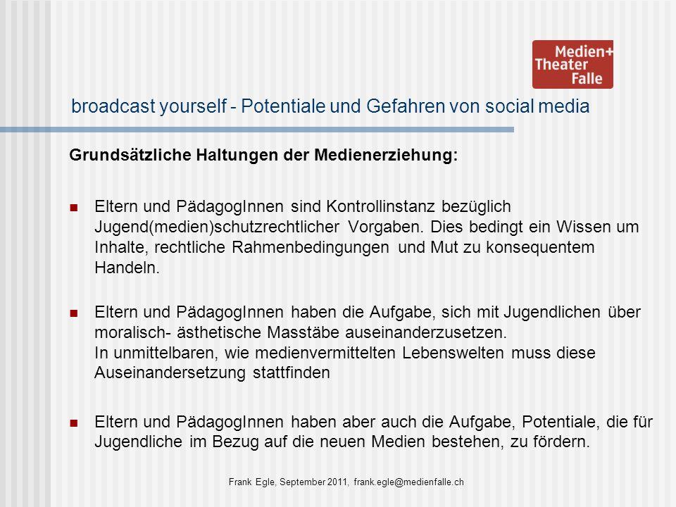 broadcast yourself - Potentiale und Gefahren von social media Grundsätzliche Haltungen der Medienerziehung: Eltern und PädagogInnen sind Kontrollinsta