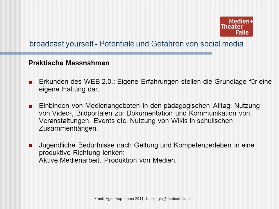 broadcast yourself - Potentiale und Gefahren von social media Praktische Massnahmen Erkunden des WEB 2.0.: Eigene Erfahrungen stellen die Grundlage fü