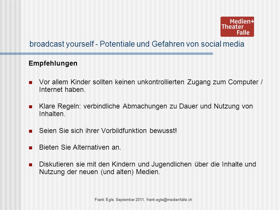 broadcast yourself - Potentiale und Gefahren von social media Empfehlungen Vor allem Kinder sollten keinen unkontrollierten Zugang zum Computer / Inte