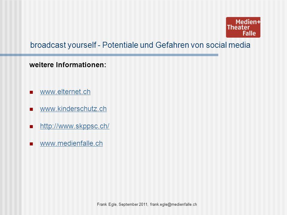 broadcast yourself - Potentiale und Gefahren von social media weitere Informationen: www.elternet.ch www.kinderschutz.ch http://www.skppsc.ch/ www.med