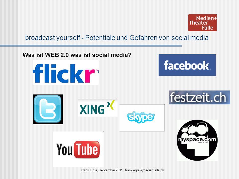 broadcast yourself - Potentiale und Gefahren von social media Was ist WEB 2.0 was ist social media? Frank Egle, September 2011, frank.egle@medienfalle