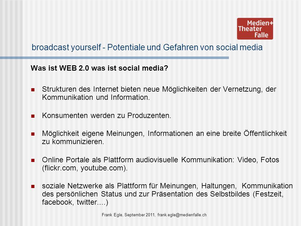broadcast yourself - Potentiale und Gefahren von social media Was ist WEB 2.0 was ist social media? Strukturen des Internet bieten neue Möglichkeiten