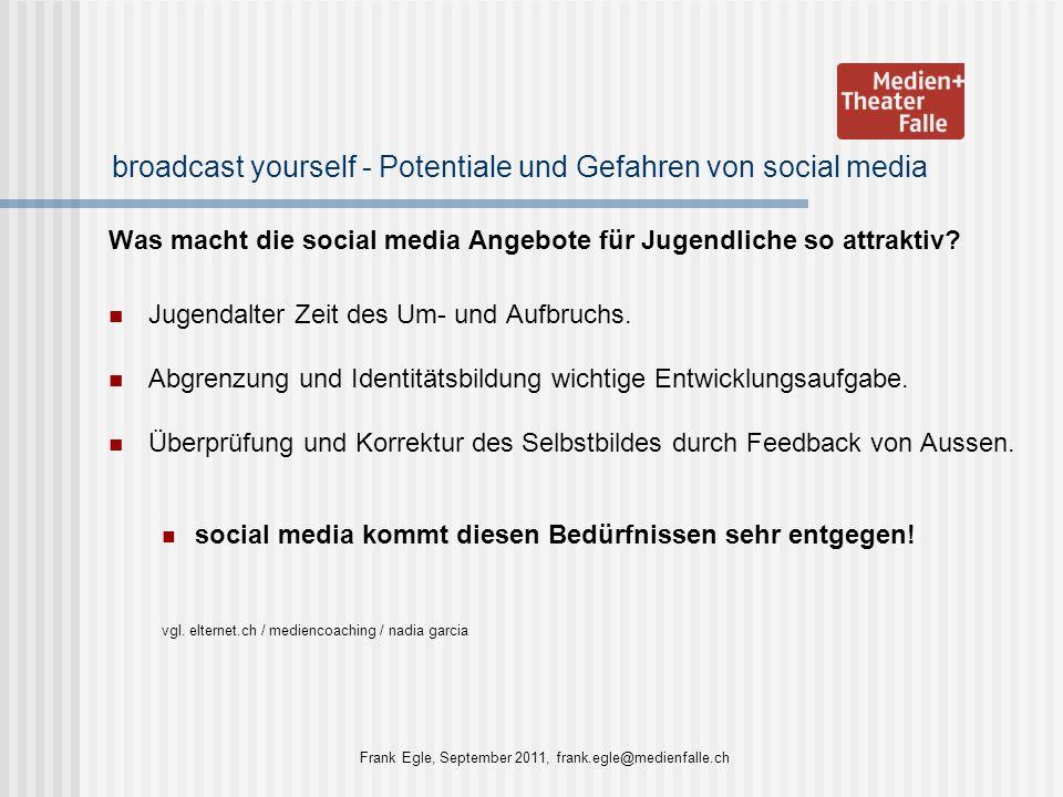 broadcast yourself - Potentiale und Gefahren von social media Was macht die social media Angebote für Jugendliche so attraktiv? Jugendalter Zeit des U