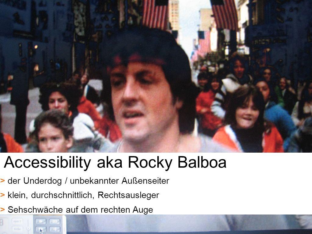 12 Accessibility aka Rocky Balboa > > der Underdog / unbekannter Außenseiter > > klein, durchschnittlich, Rechtsausleger > > Sehschwäche auf dem recht