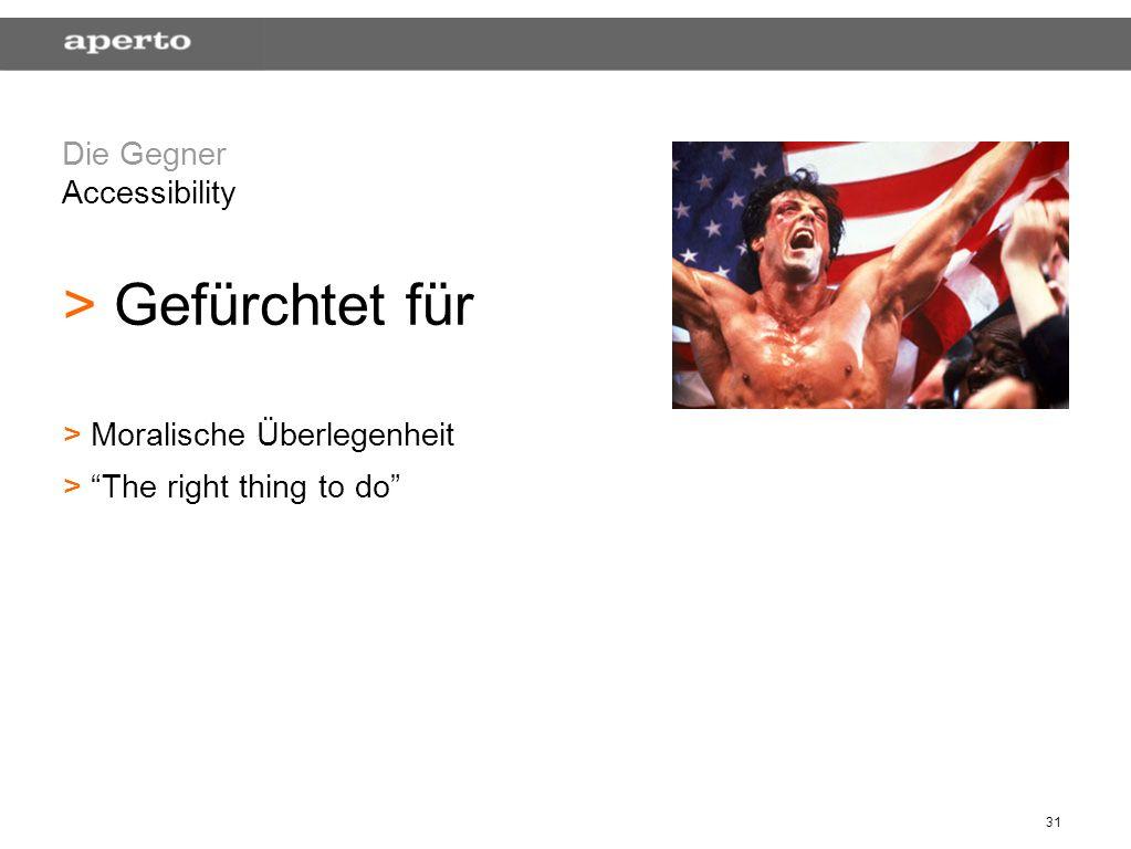 31 Die Gegner Accessibility > > Gefürchtet für > > Moralische Überlegenheit > > The right thing to do