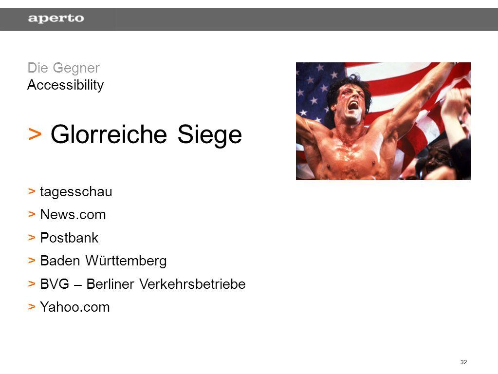 32 Die Gegner Accessibility > > Glorreiche Siege > > tagesschau > > News.com > > Postbank > > Baden Württemberg > > BVG – Berliner Verkehrsbetriebe >