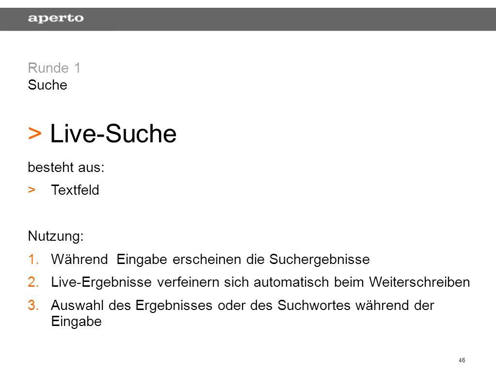 46 Runde 1 Suche > > Live-Suche besteht aus: > >Textfeld Nutzung: 1.