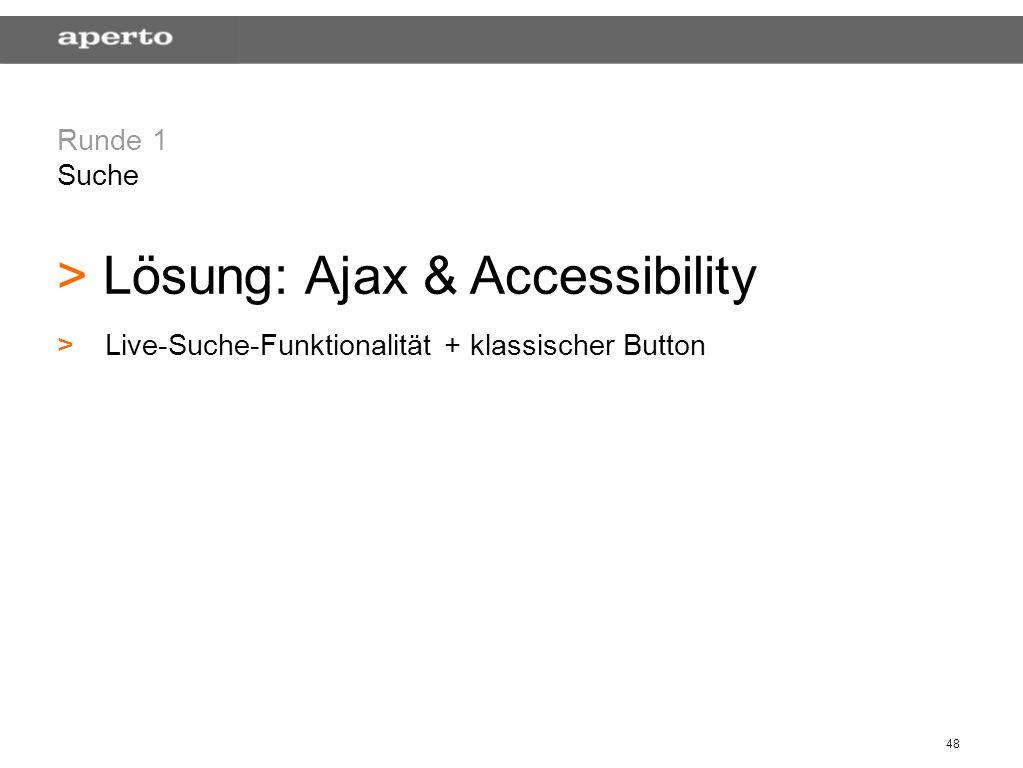 48 Runde 1 Suche > > Lösung: Ajax & Accessibility > >Live-Suche-Funktionalität + klassischer Button