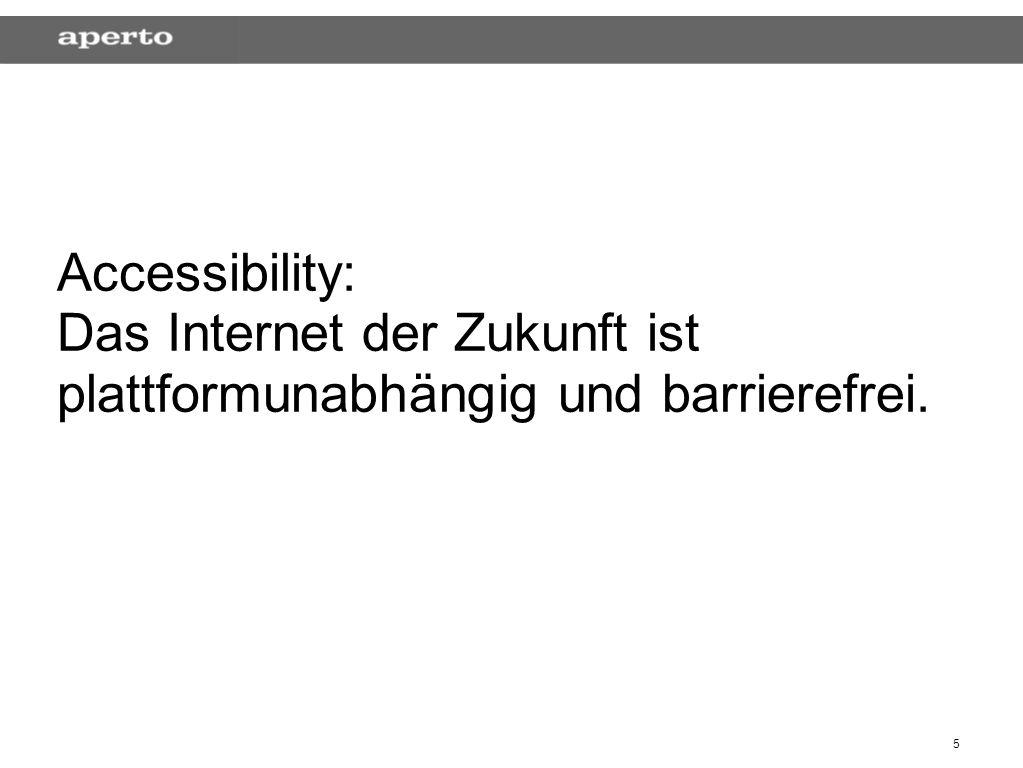 5 Accessibility: Das Internet der Zukunft ist plattformunabhängig und barrierefrei.