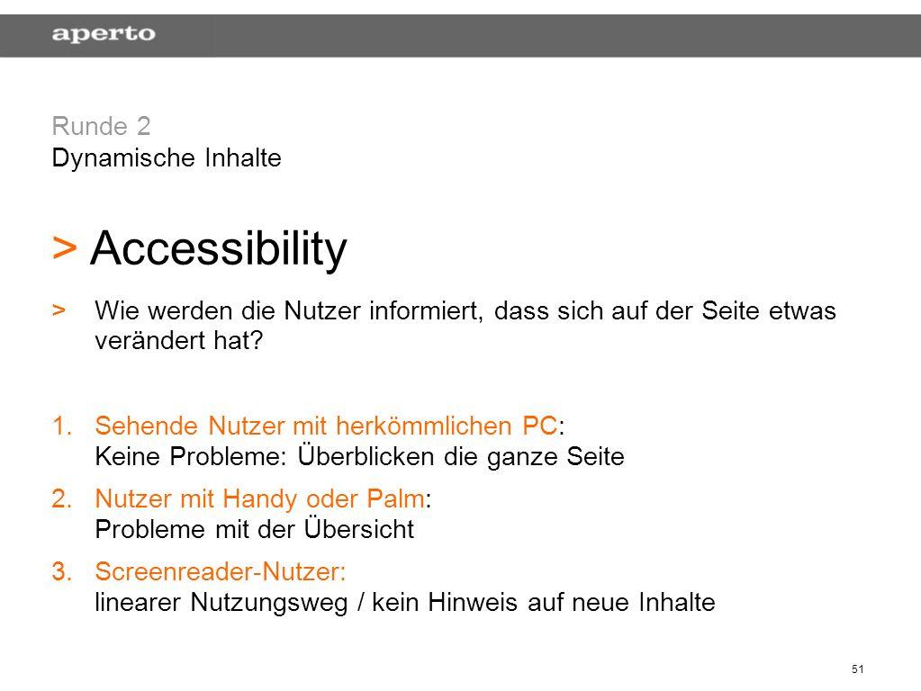 51 Runde 2 Dynamische Inhalte > > Accessibility > >Wie werden die Nutzer informiert, dass sich auf der Seite etwas verändert hat? 1. 1.Sehende Nutzer