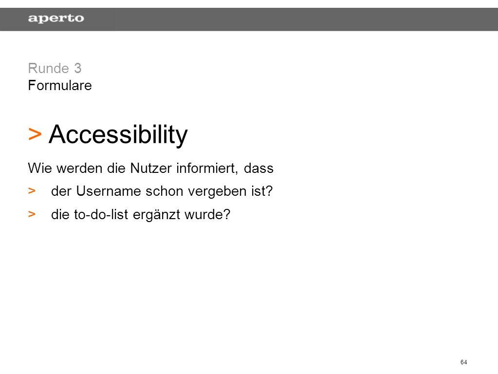 64 Runde 3 Formulare > > Accessibility Wie werden die Nutzer informiert, dass > >der Username schon vergeben ist? > >die to-do-list ergänzt wurde?