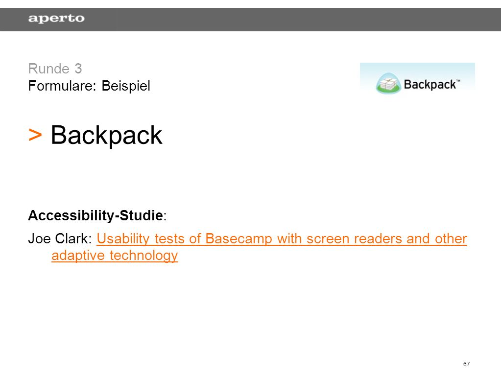 67 Runde 3 Formulare: Beispiel > > Backpack Accessibility-Studie: Joe Clark: Usability tests of Basecamp with screen readers and other adaptive technologyUsability tests of Basecamp with screen readers and other adaptive technology