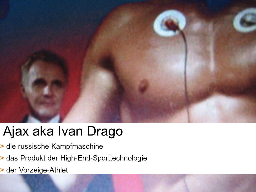 9 Ajax aka Ivan Drago > > die russische Kampfmaschine > > das Produkt der High-End-Sporttechnologie > > der Vorzeige-Athlet