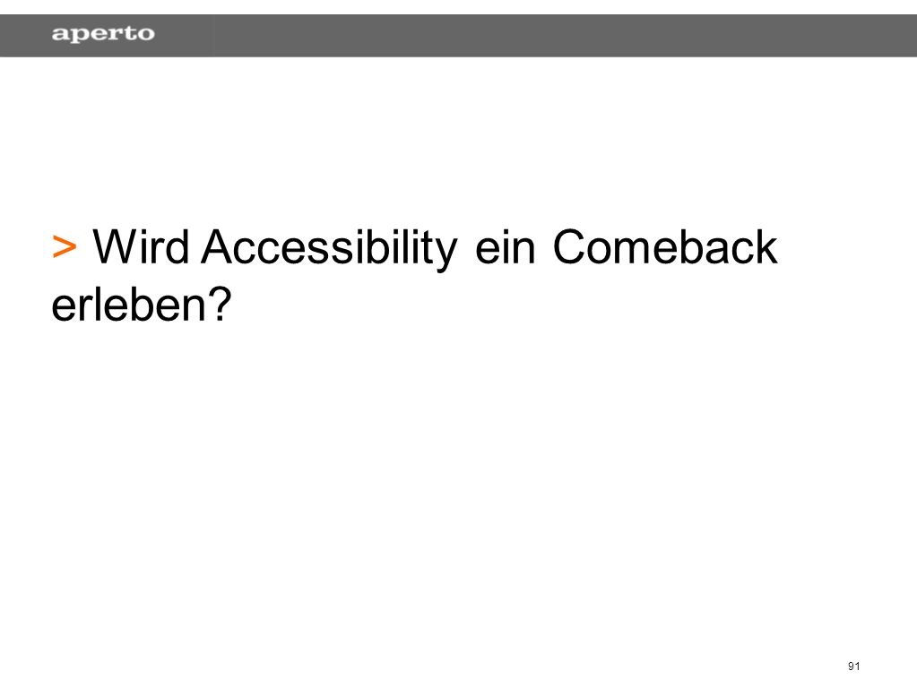 91 > > Wird Accessibility ein Comeback erleben?