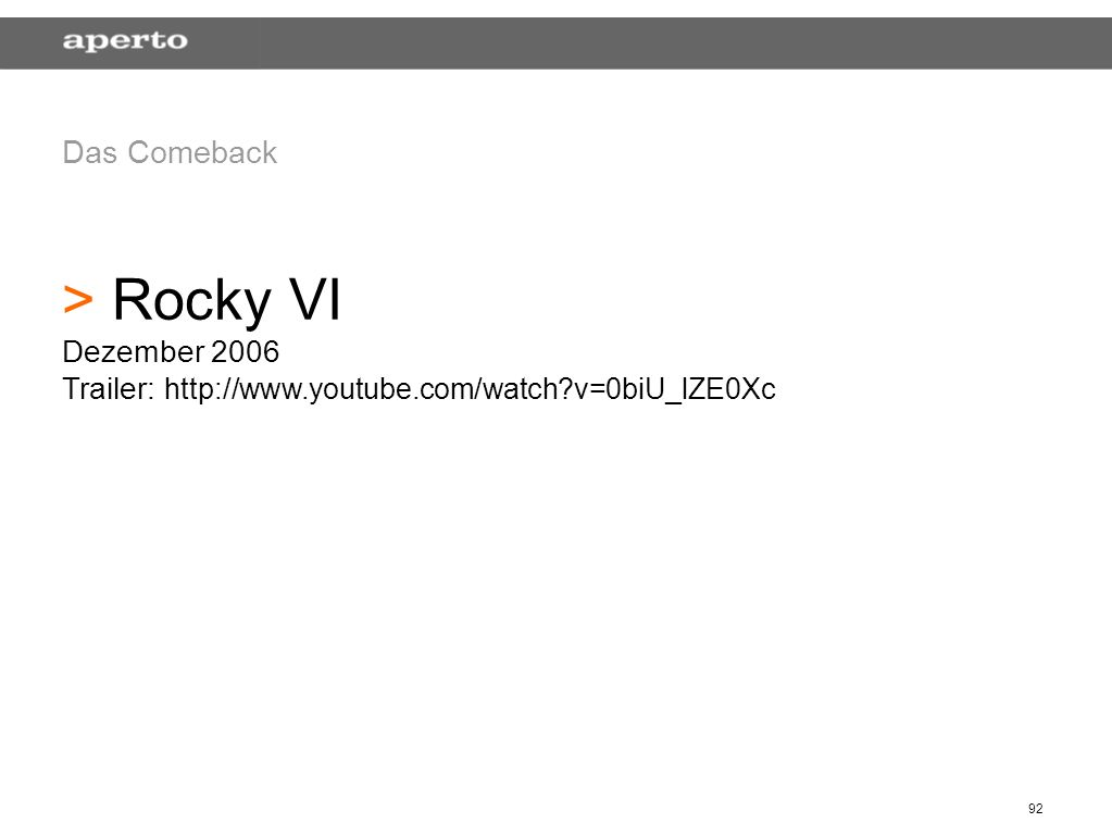 92 Das Comeback > > Rocky VI Dezember 2006 Trailer: http://www.youtube.com/watch?v=0biU_lZE0Xc