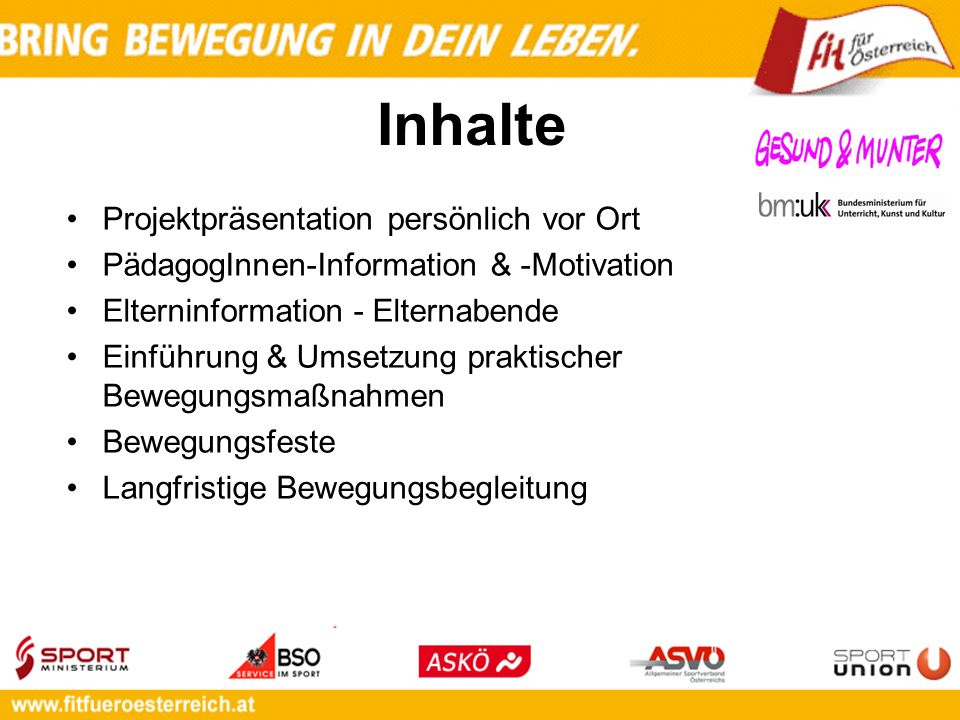 Inhalte Projektpräsentation persönlich vor Ort PädagogInnen-Information & -Motivation Elterninformation - Elternabende Einführung & Umsetzung praktisc