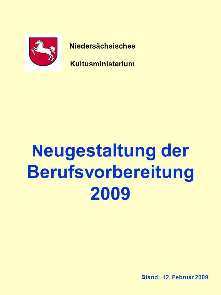 N eugestaltung der Berufsvorbereitung 2009 Stand: 12. Februar 2009 Niedersächsisches Kultusministerium