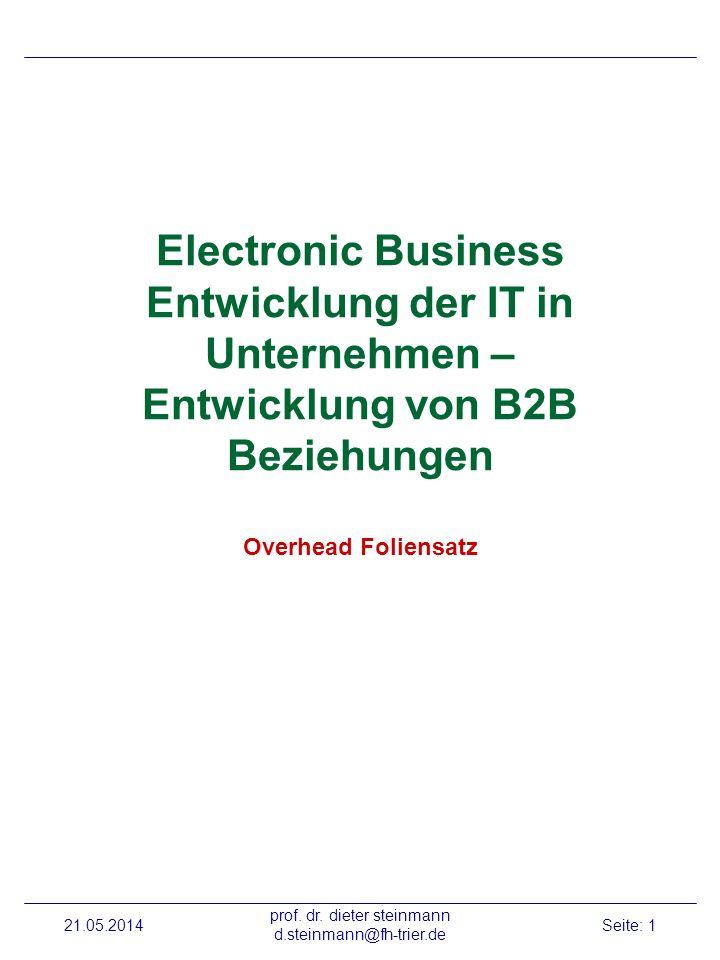 21.05.2014 prof. dr. dieter steinmann d.steinmann@fh-trier.de Seite: 1 Electronic Business Entwicklung der IT in Unternehmen – Entwicklung von B2B Bez