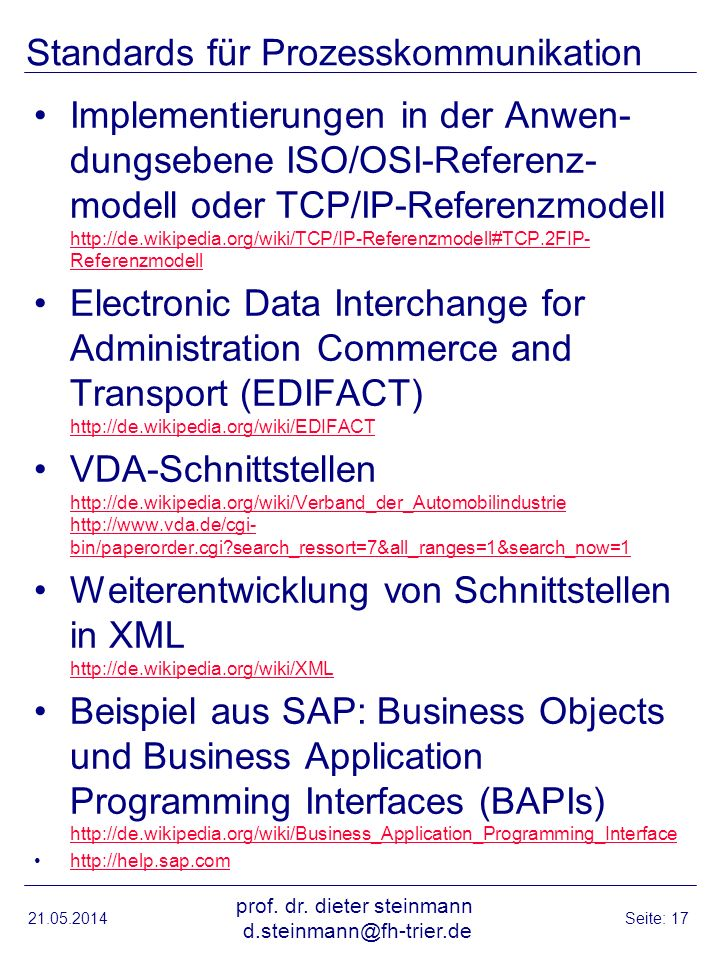 Standards für Prozesskommunikation Implementierungen in der Anwen- dungsebene ISO/OSI-Referenz- modell oder TCP/IP-Referenzmodell http://de.wikipedia.