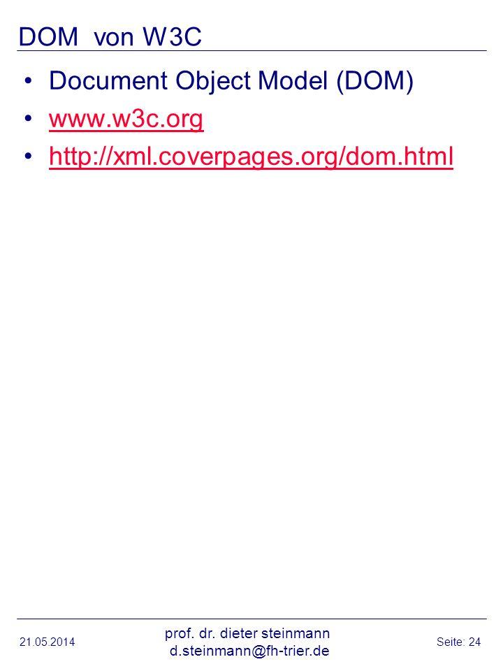 DOM von W3C Document Object Model (DOM) www.w3c.org http://xml.coverpages.org/dom.html 21.05.2014 prof. dr. dieter steinmann d.steinmann@fh-trier.de S