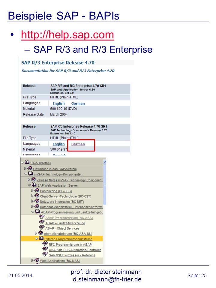 Beispiele SAP - BAPIs http://help.sap.com –SAP R/3 and R/3 Enterprise 21.05.2014 prof. dr. dieter steinmann d.steinmann@fh-trier.de Seite: 25