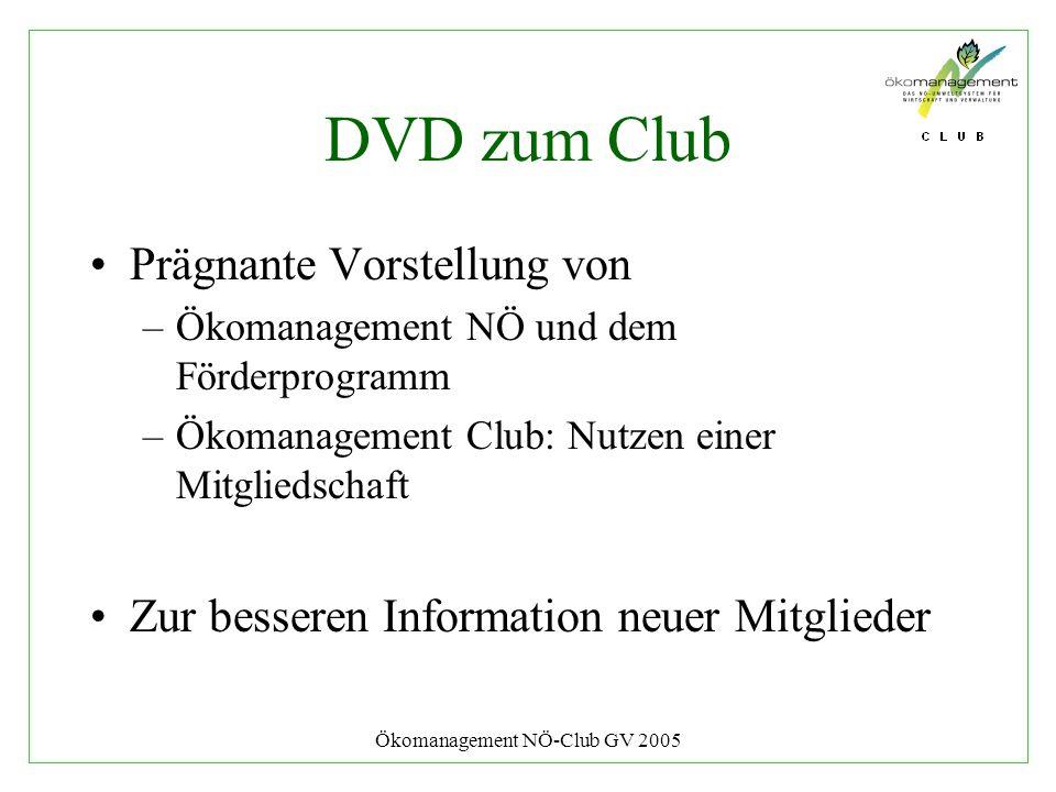 Ökomanagement NÖ-Club GV 2005 DVD zum Club Prägnante Vorstellung von –Ökomanagement NÖ und dem Förderprogramm –Ökomanagement Club: Nutzen einer Mitgliedschaft Zur besseren Information neuer Mitglieder