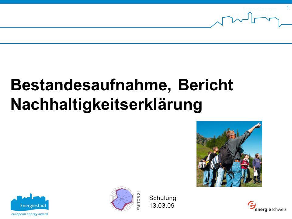 SuisseEnergie pour les communes 1 Schulung 13.03.09 Bestandesaufnahme, Bericht Nachhaltigkeitserklärung