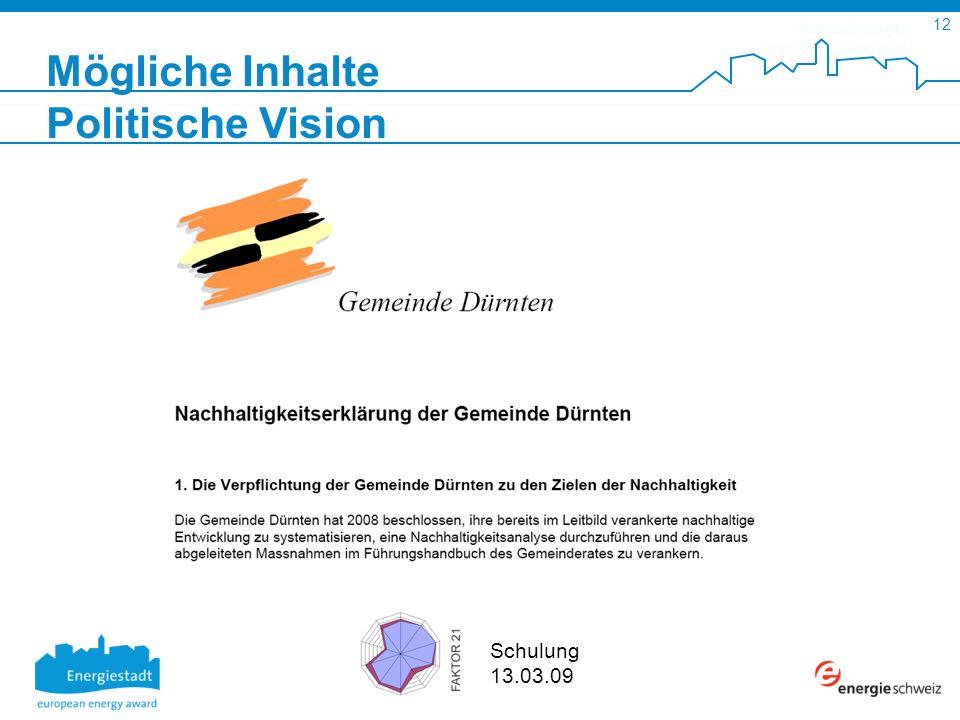 SuisseEnergie pour les communes 12 Schulung 13.03.09 Mögliche Inhalte Politische Vision
