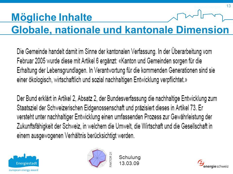 SuisseEnergie pour les communes 13 Schulung 13.03.09 Mögliche Inhalte Globale, nationale und kantonale Dimension