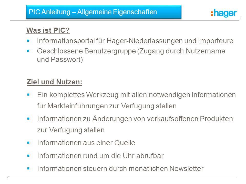 Was ist PIC? Informationsportal für Hager-Niederlassungen und Importeure Geschlossene Benutzergruppe (Zugang durch Nutzername und Passwort) Ziel und N