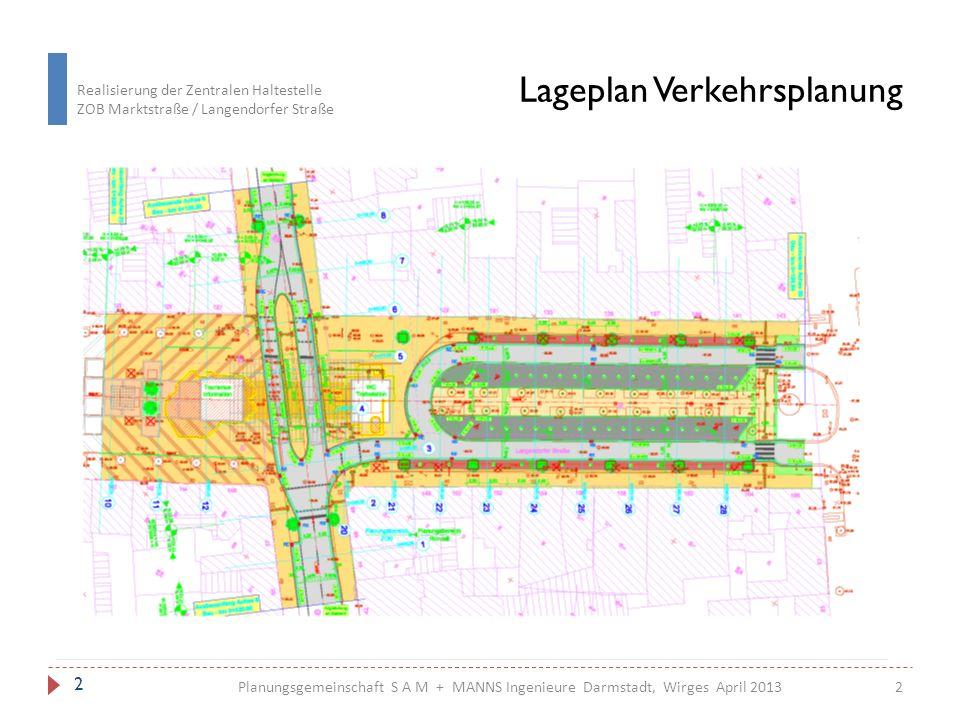Realisierung der Zentralen Haltestelle ZOB Marktstraße / Langendorfer Straße 3 Planungsgemeinschaft S A M + MANNS Ingenieure Darmstadt, Wirges April 2013 Lageplan