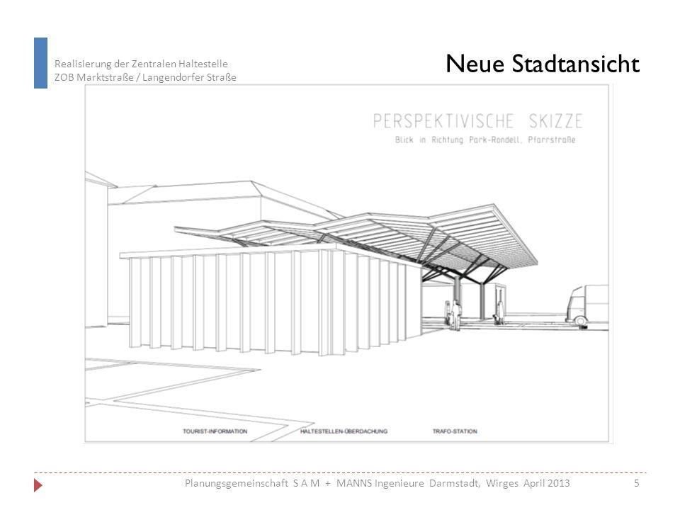 Realisierung der Zentralen Haltestelle ZOB Marktstraße / Langendorfer Straße 6 Planungsgemeinschaft S A M + MANNS Ingenieure Darmstadt, Wirges April 2013 Architekturmodell